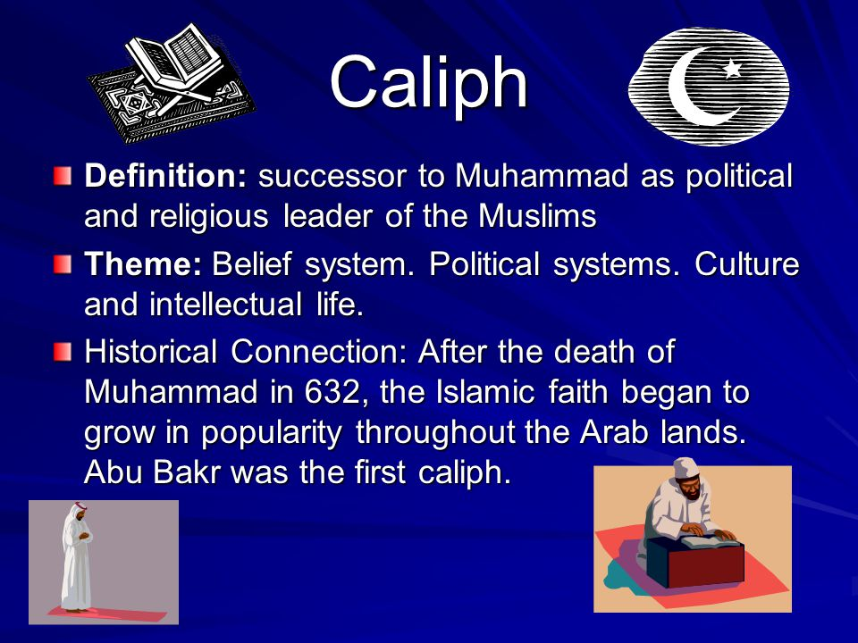 Caliph Definition: successor to Muhammad as political and religious leader of the Muslims.
