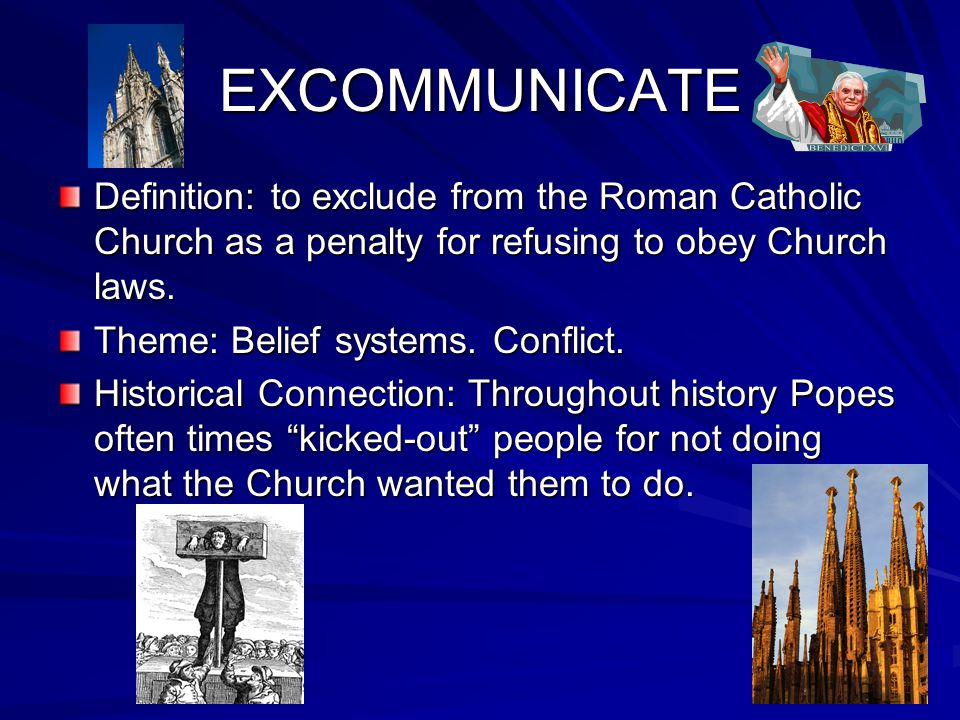 EXCOMMUNICATE Definition: to exclude from the Roman Catholic Church as a penalty for refusing to obey Church laws.
