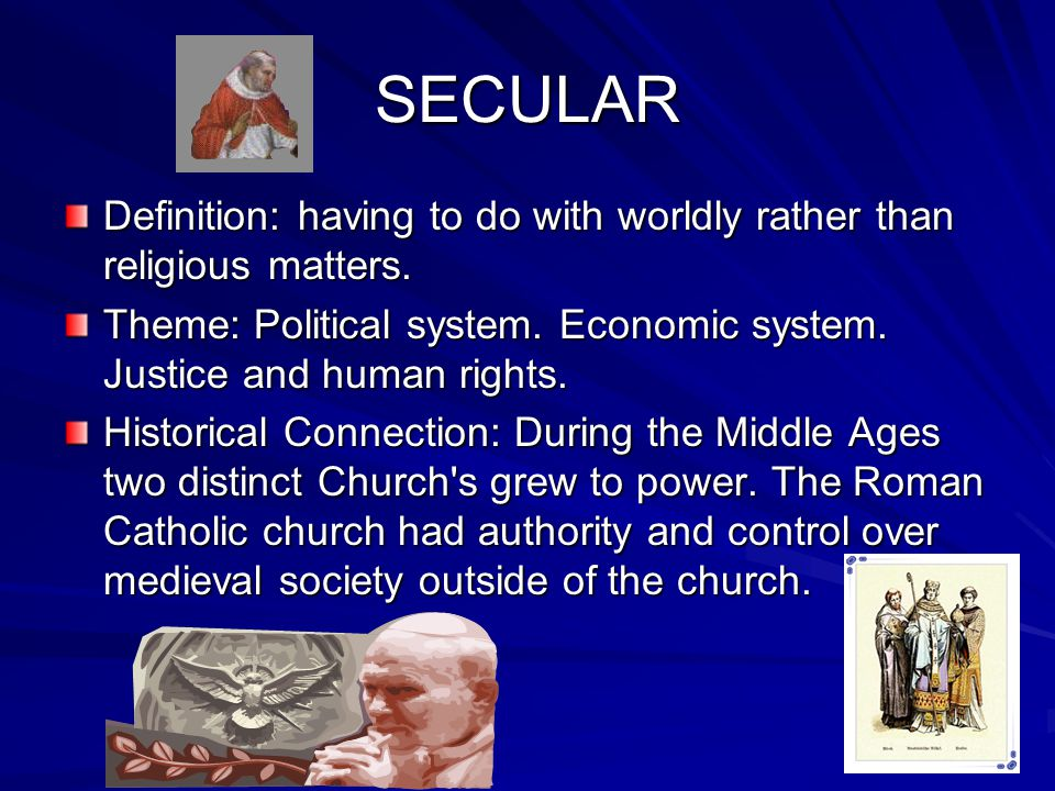 SECULAR Definition: having to do with worldly rather than religious matters. Theme: Political system. Economic system. Justice and human rights.