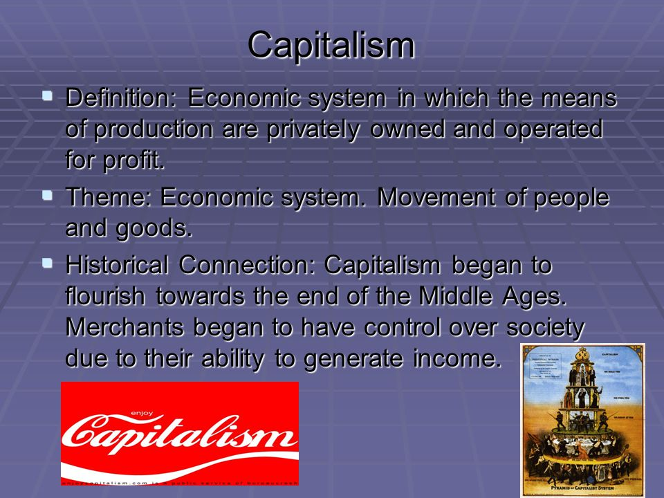 Capitalism Definition: Economic system in which the means of production are privately owned and operated for profit.