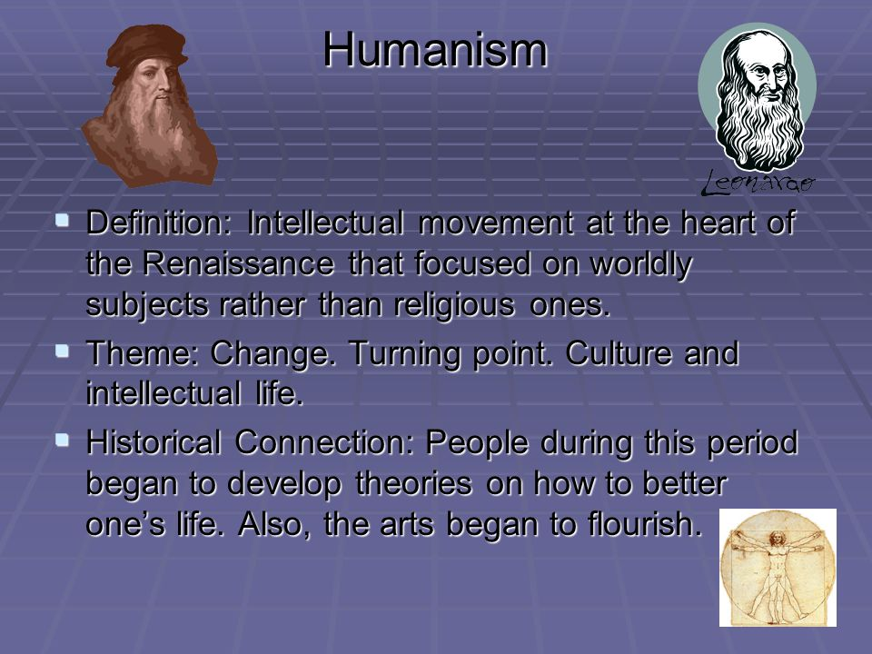 Humanism Definition: Intellectual movement at the heart of the Renaissance that focused on worldly subjects rather than religious ones.