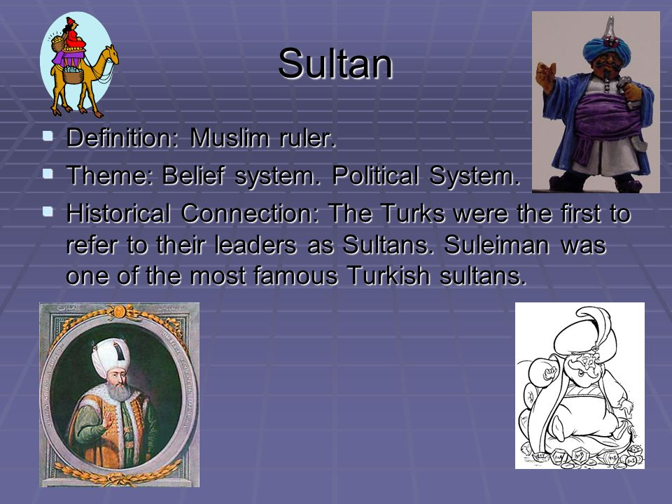Sultan Definition: Muslim ruler.