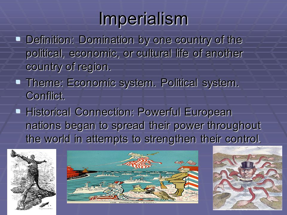 Imperialism Definition: Domination by one country of the political, economic, or cultural life of another country of region.