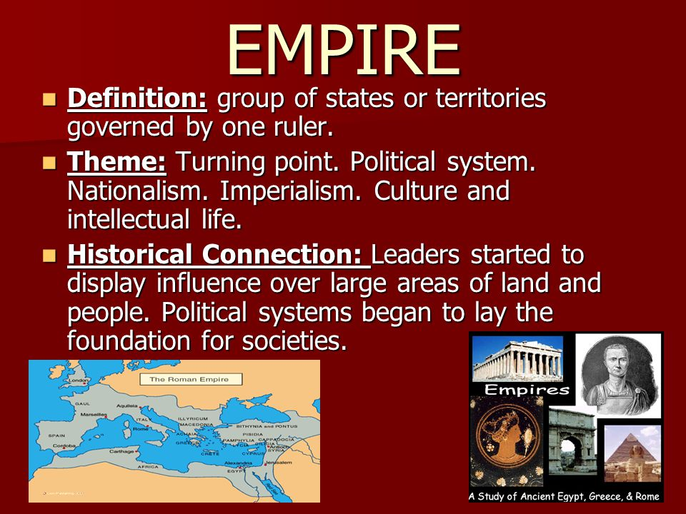 EMPIRE Definition: group of states or territories governed by one ruler.