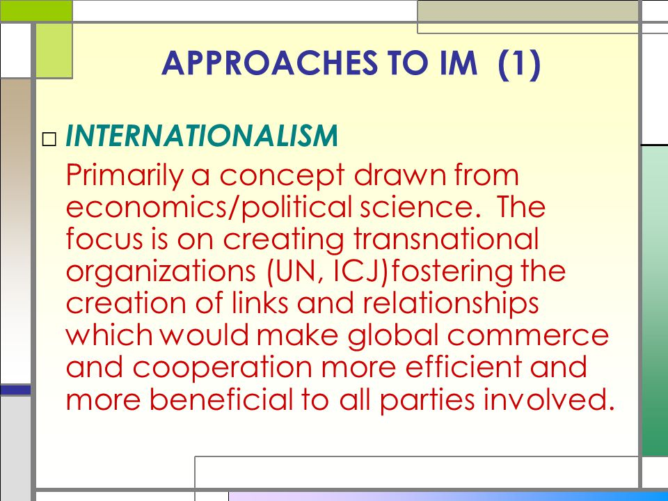 APPROACHES TO IM (1) INTERNATIONALISM
