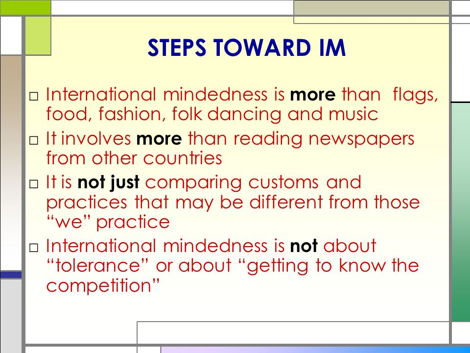 STEPS TOWARD IM International mindedness is more than flags, food, fashion, folk dancing and music.