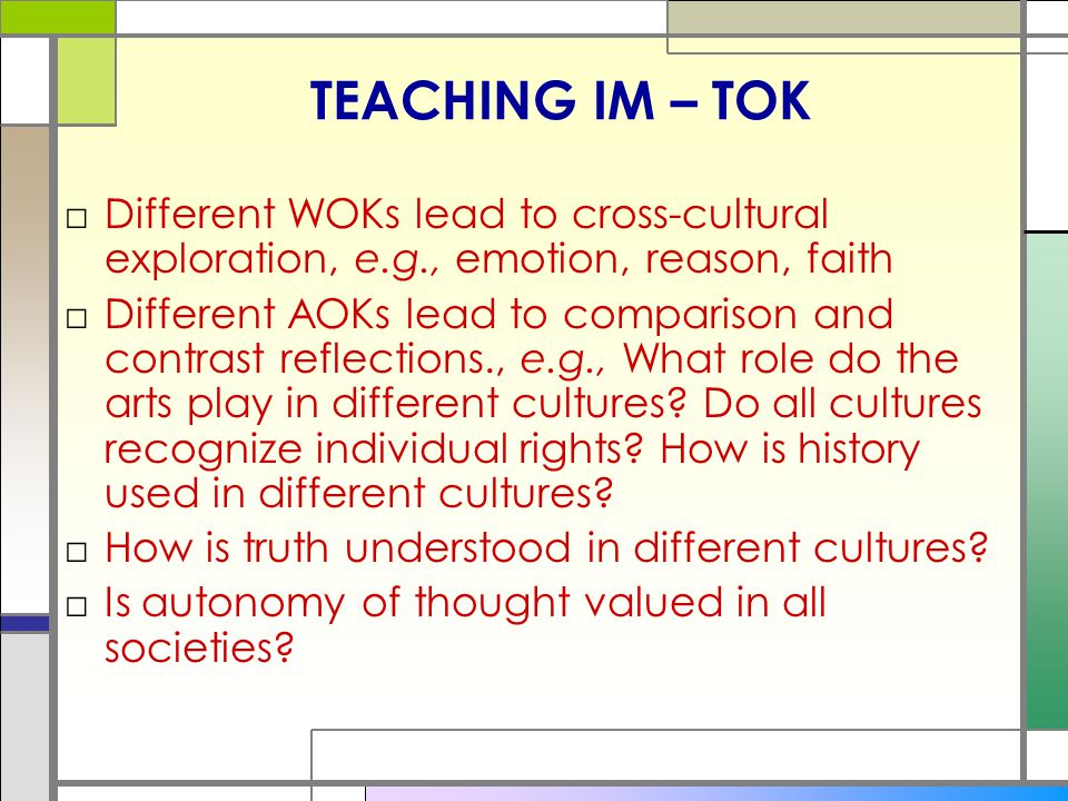 TEACHING IM – TOK Different WOKs lead to cross-cultural exploration, e.g., emotion, reason, faith.