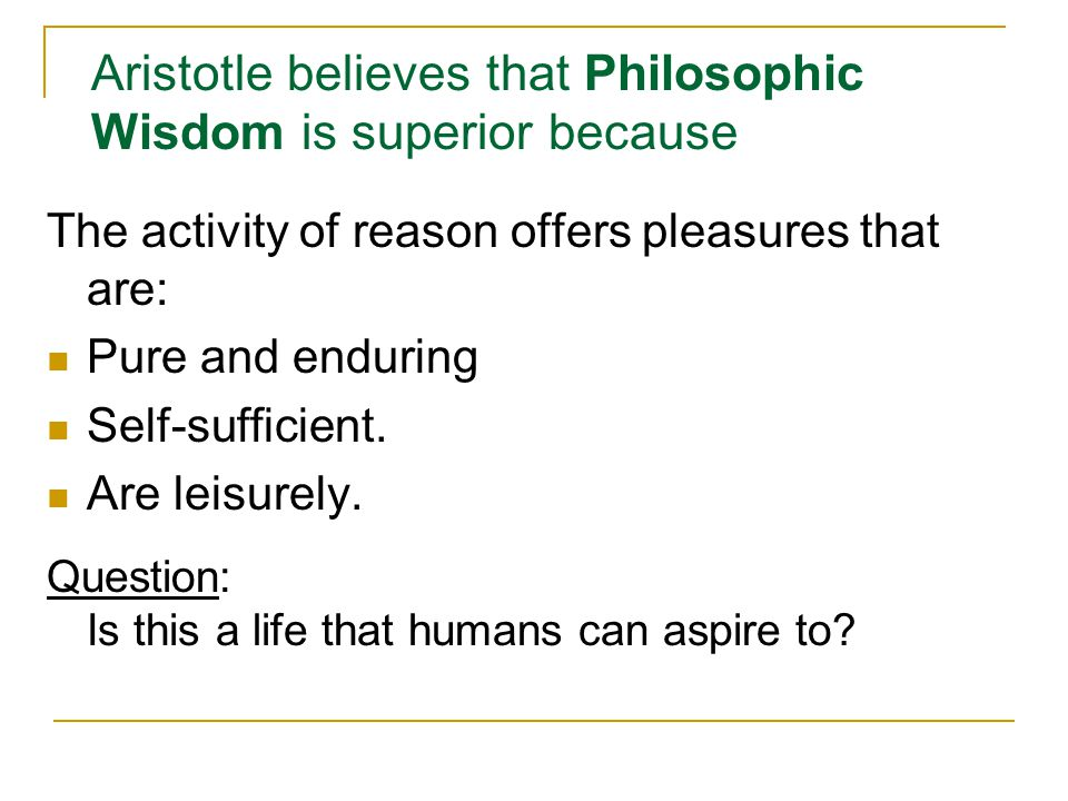 Aristotle believes that Philosophic Wisdom is superior because