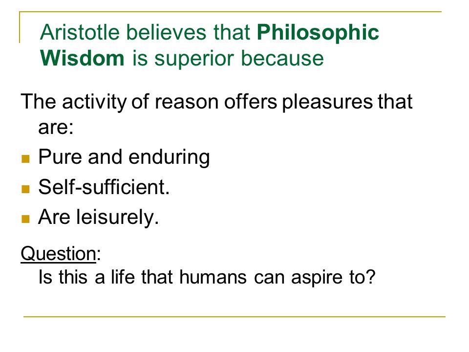 Aristotle believes that Philosophic Wisdom is superior because