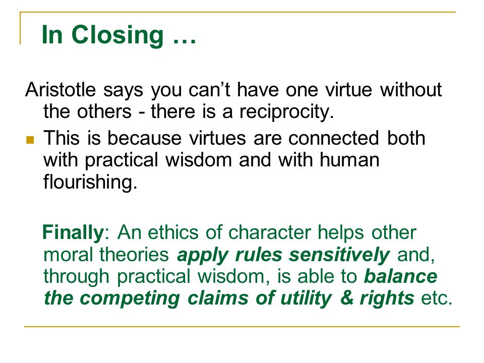 In Closing … Aristotle says you can't have one virtue without the others - there is a reciprocity.