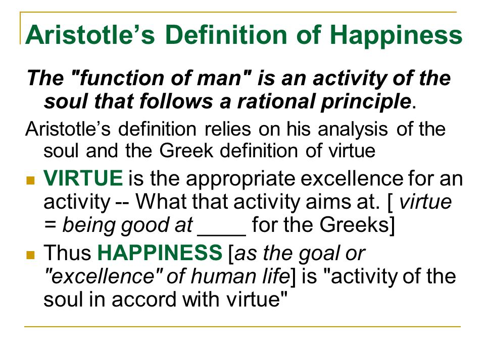"an overview of aristotles views on happiness function morality and virtue This goes back to aristotle's final definition of happiness as the final end or ""living life in accordance with reason and virtue"" aristotle goes on to explain virtue, or excellence, in book ii of the nicomachean ethics."