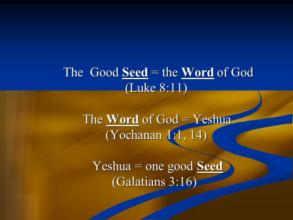 (Luke 8:11) The Word of God = Yeshua (Yochanan 1:1, 14)