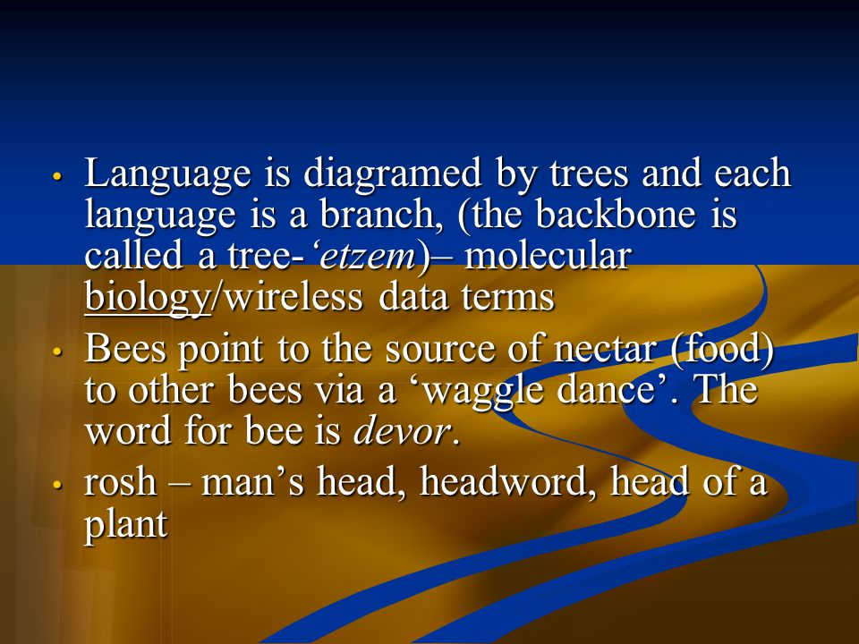 Language is diagramed by trees and each language is a branch, (the backbone is called a tree-'etzem)– molecular biology/wireless data terms