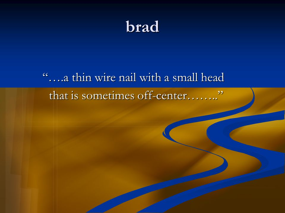 brad ….a thin wire nail with a small head