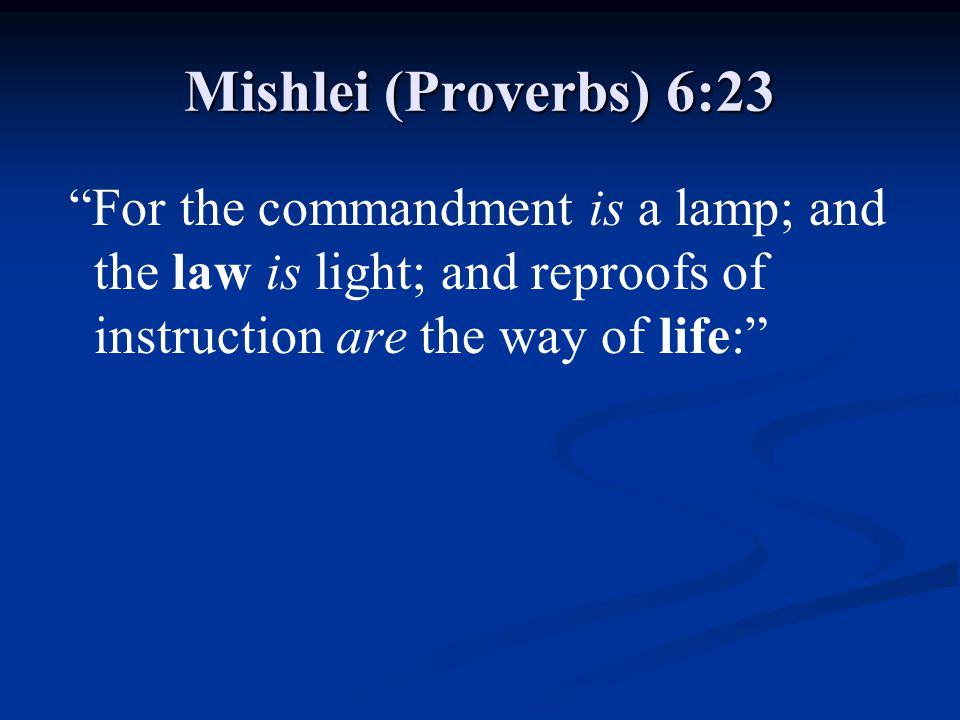 Mishlei (Proverbs) 6:23 For the commandment is a lamp; and the law is light; and reproofs of instruction are the way of life: