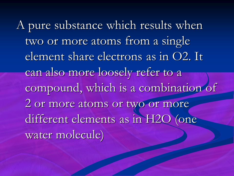 A pure substance which results when two or more atoms from a single element share electrons as in O2.