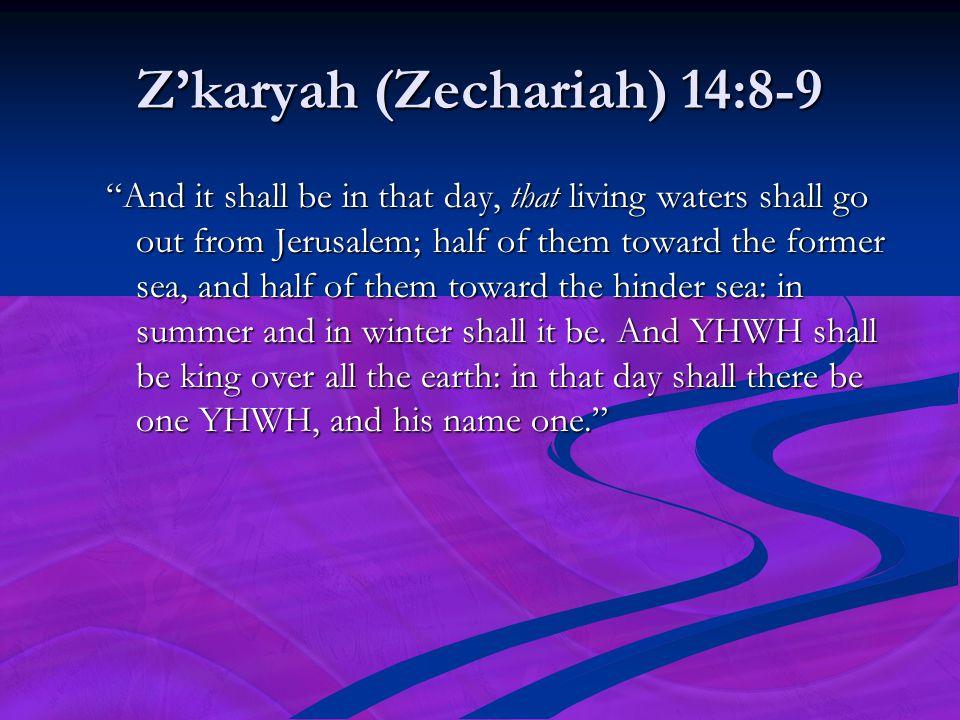 Z'karyah (Zechariah) 14:8-9