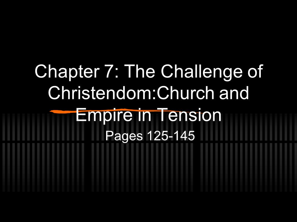 Chapter 7: The Challenge of Christendom:Church and Empire in Tension
