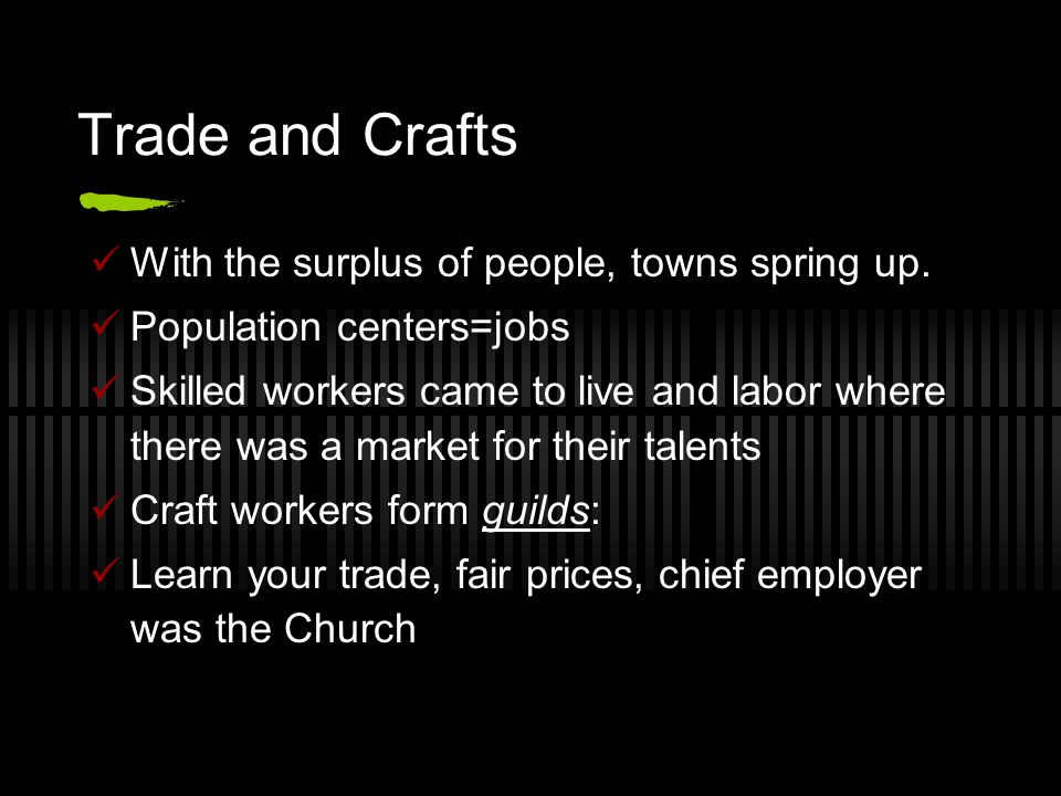 Trade and Crafts With the surplus of people, towns spring up.