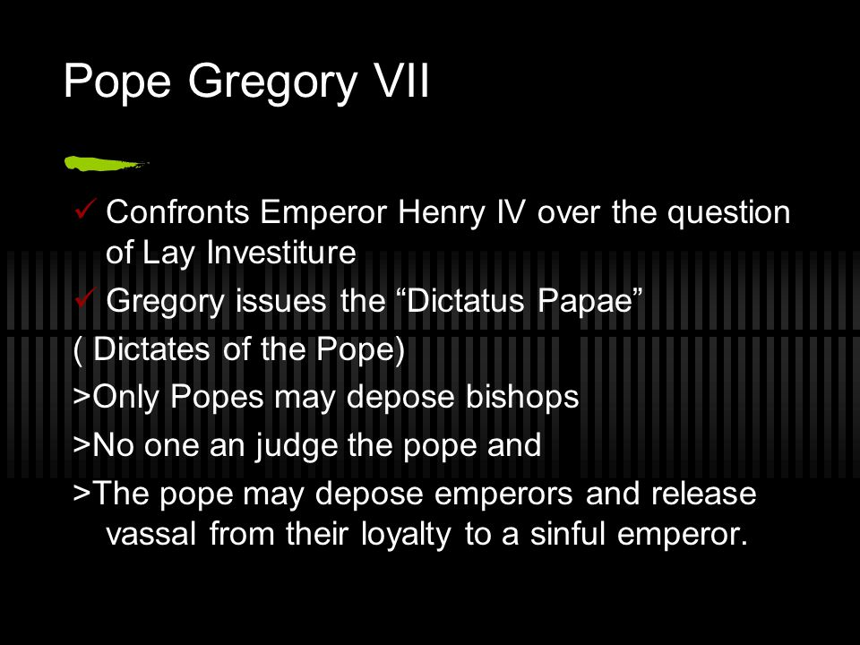 Pope Gregory VII Confronts Emperor Henry IV over the question of Lay Investiture. Gregory issues the Dictatus Papae