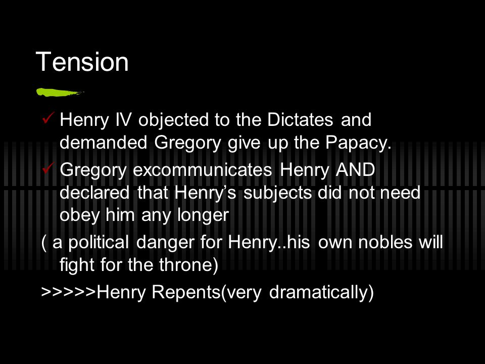 Tension Henry IV objected to the Dictates and demanded Gregory give up the Papacy.