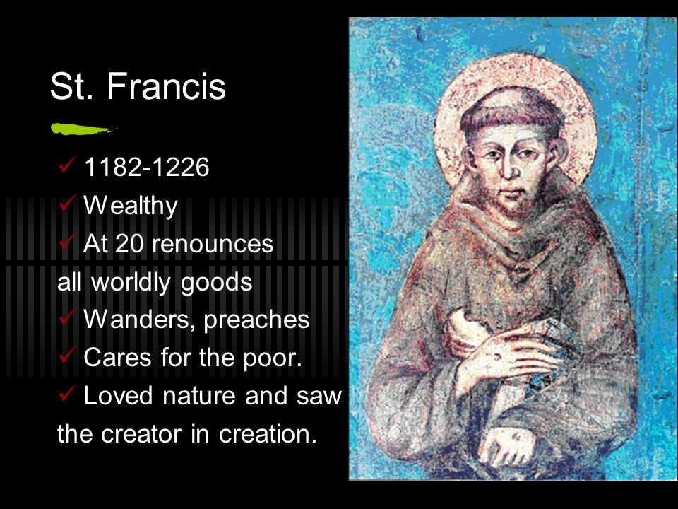 St. Francis 1182-1226 Wealthy At 20 renounces all worldly goods