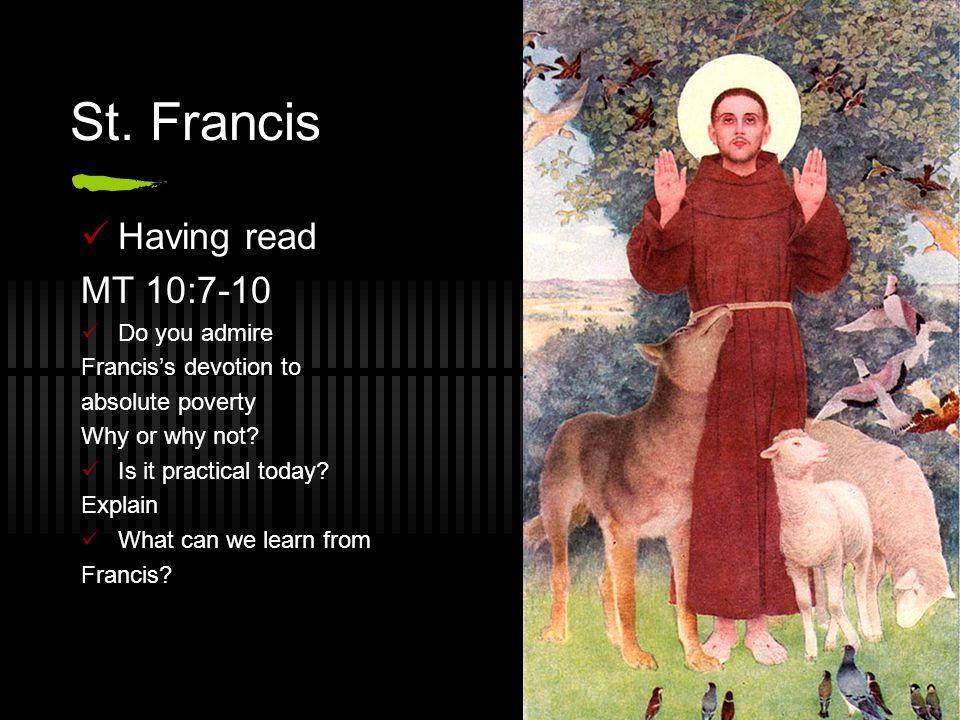 St. Francis Having read MT 10:7-10 Do you admire Francis's devotion to
