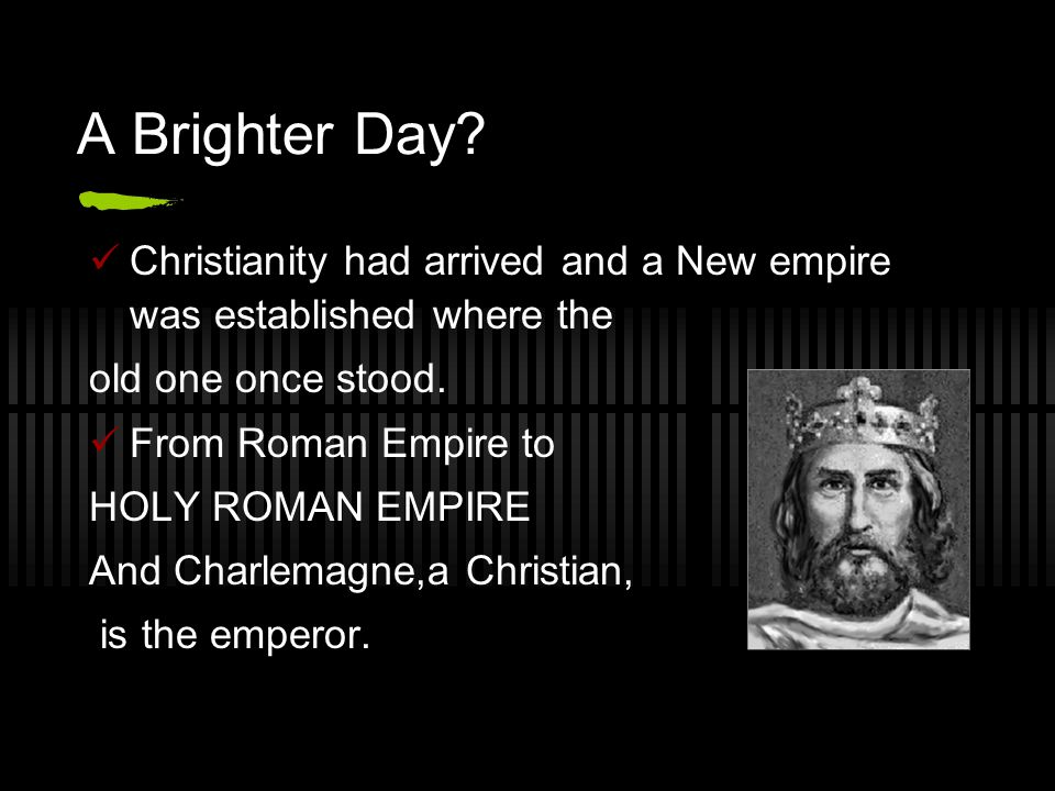 A Brighter Day Christianity had arrived and a New empire was established where the. old one once stood.