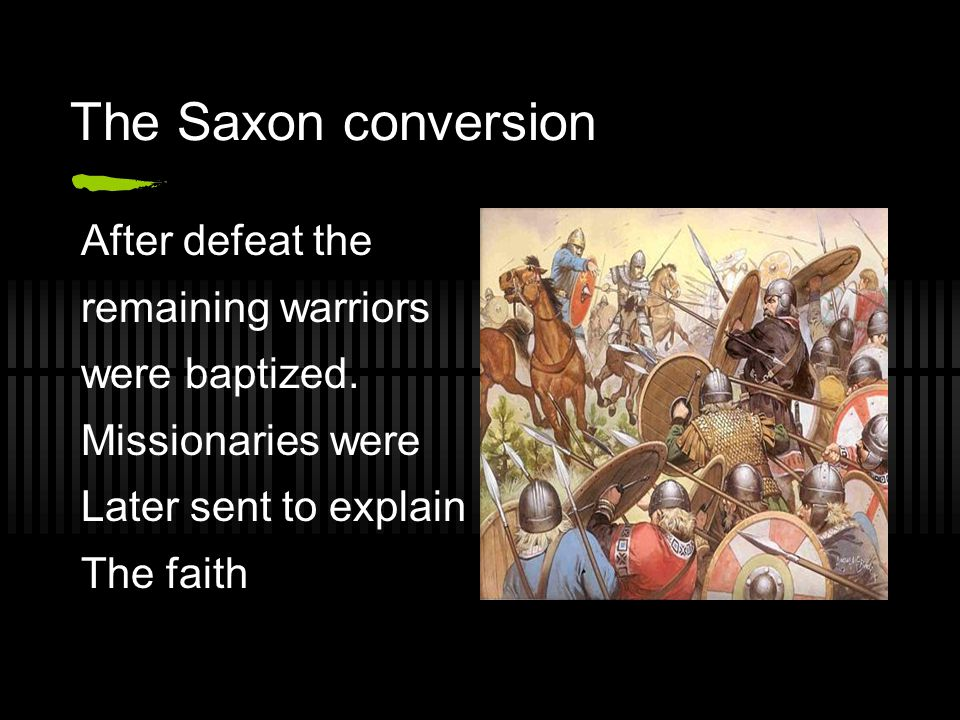 The Saxon conversion After defeat the remaining warriors