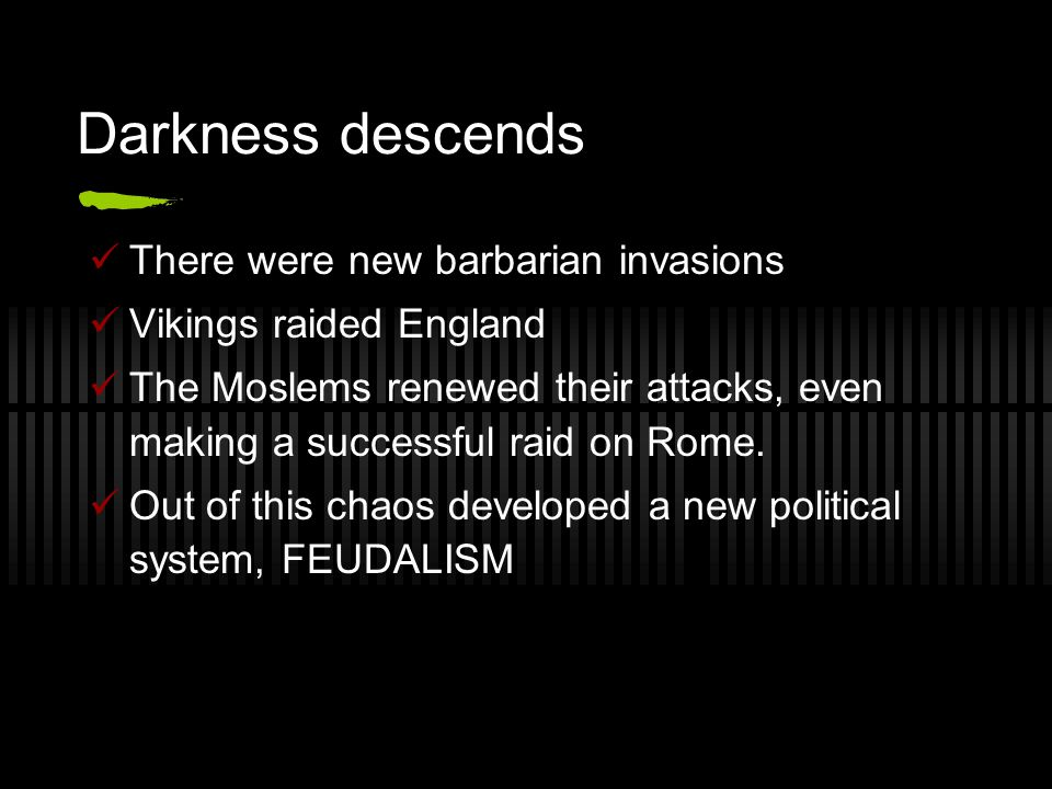 Darkness descends There were new barbarian invasions