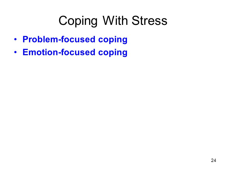 Coping With Stress Problem-focused coping Emotion-focused coping