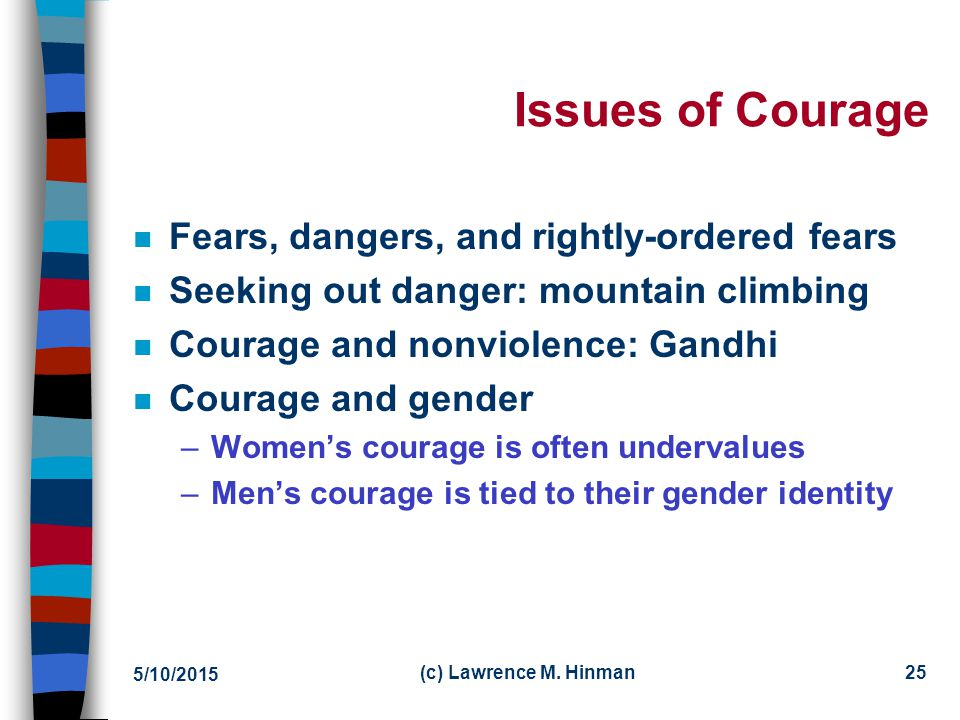 Issues of Courage Fears, dangers, and rightly-ordered fears