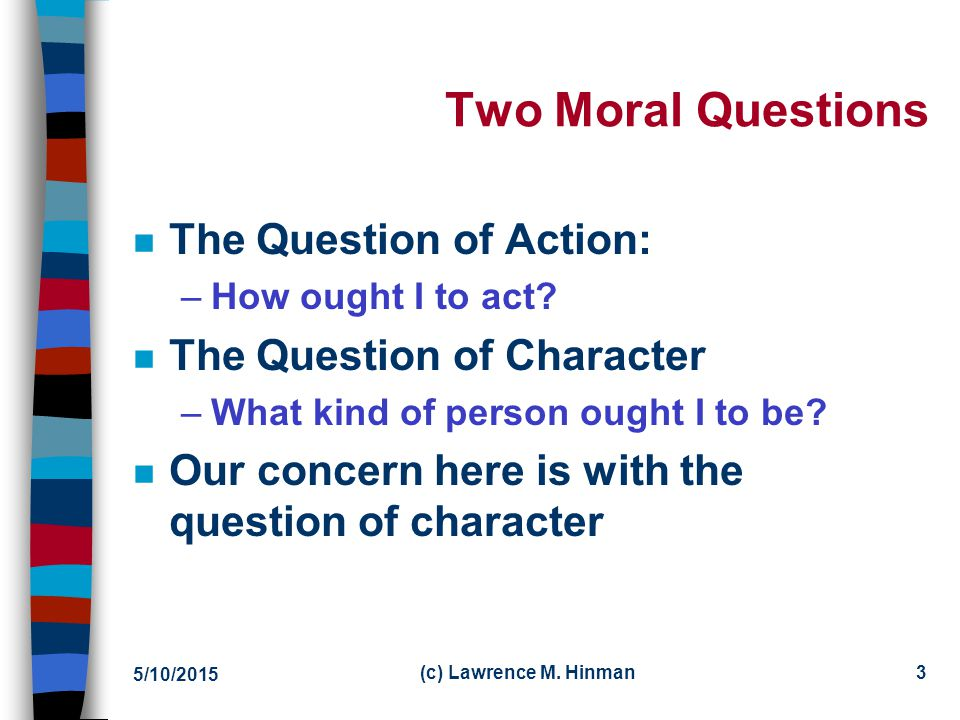 Two Moral Questions The Question of Action: The Question of Character