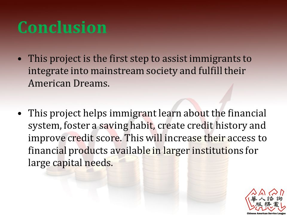 Conclusion This project is the first step to assist immigrants to integrate into mainstream society and fulfill their American Dreams.