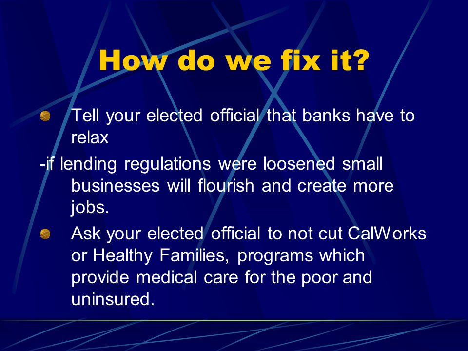 How do we fix it Tell your elected official that banks have to relax