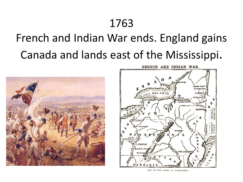 1763 French and Indian War ends