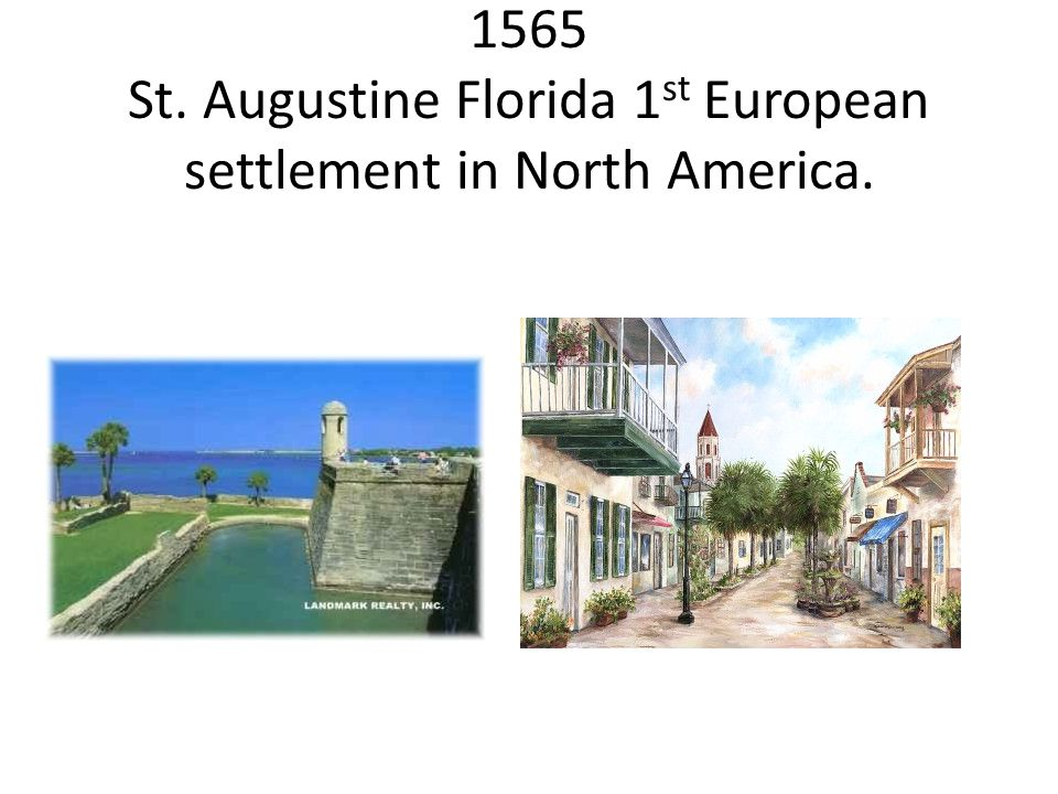 1565 St. Augustine Florida 1st European settlement in North America.