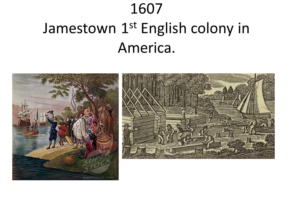 1607 Jamestown 1st English colony in America.