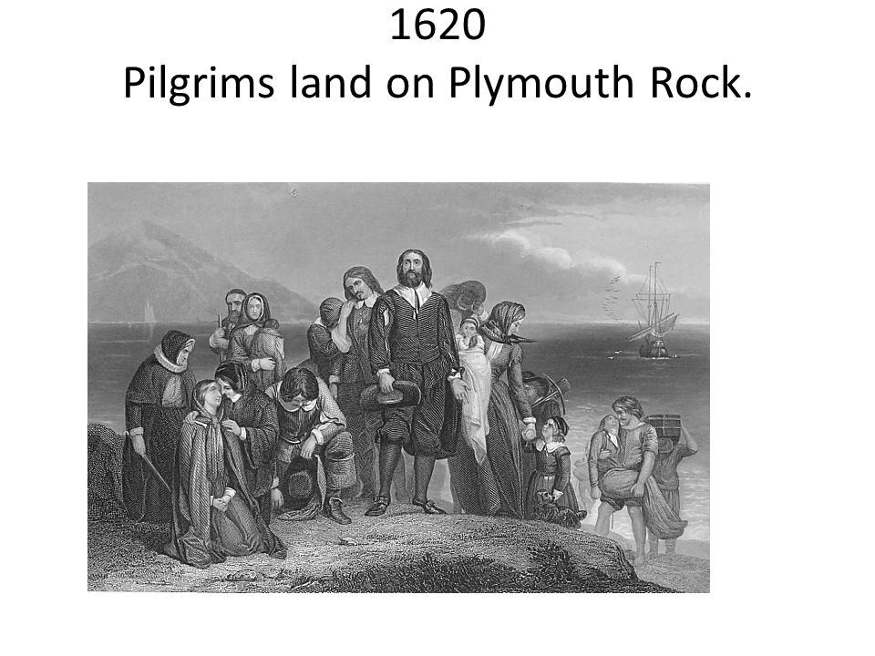 1620 Pilgrims land on Plymouth Rock.