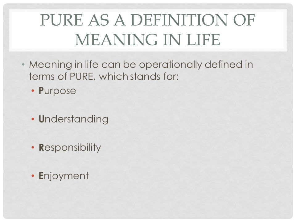 PURE as a definition of meaning in life