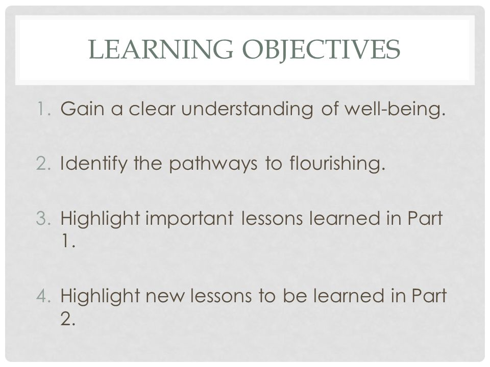 Learning Objectives Gain a clear understanding of well-being.