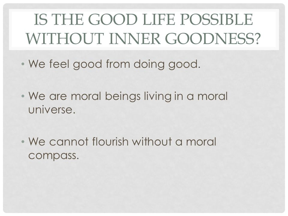 Is the Good Life possible without Inner Goodness