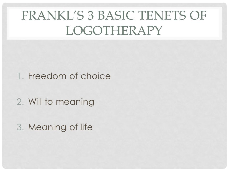 Frankl's 3 Basic Tenets of Logotherapy