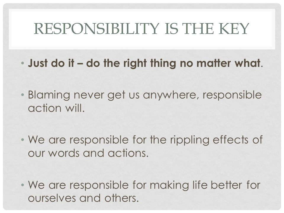 Responsibility is the key