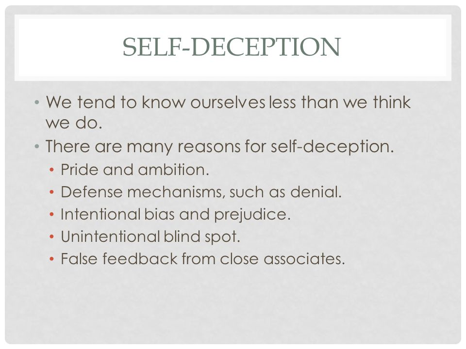 Self-Deception We tend to know ourselves less than we think we do.