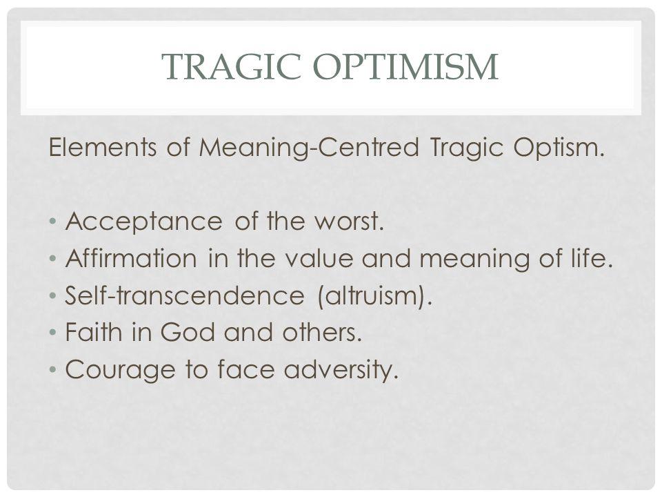 Tragic Optimism Elements of Meaning-Centred Tragic Optism.