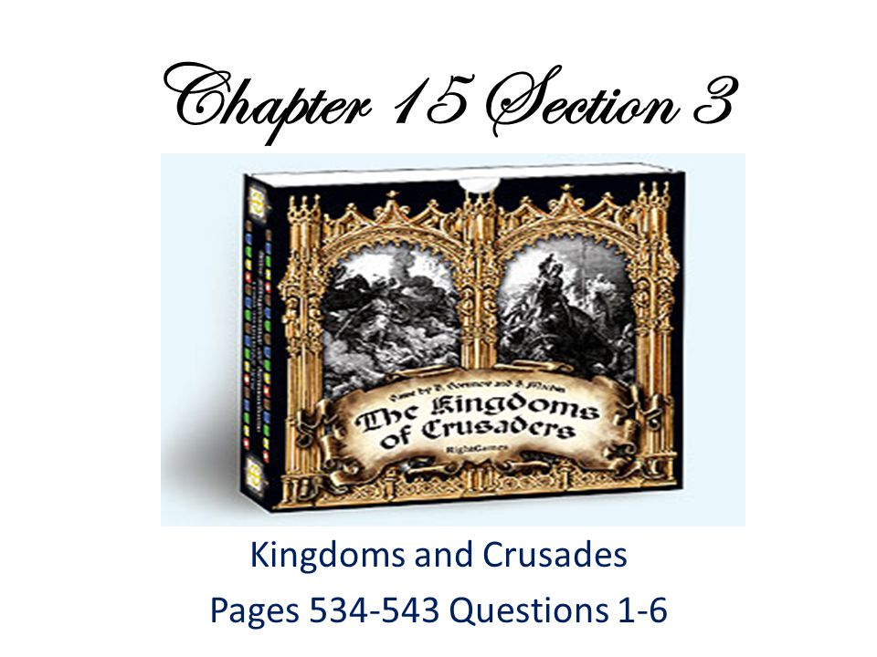 Kingdoms and Crusades Pages 534-543 Questions 1-6