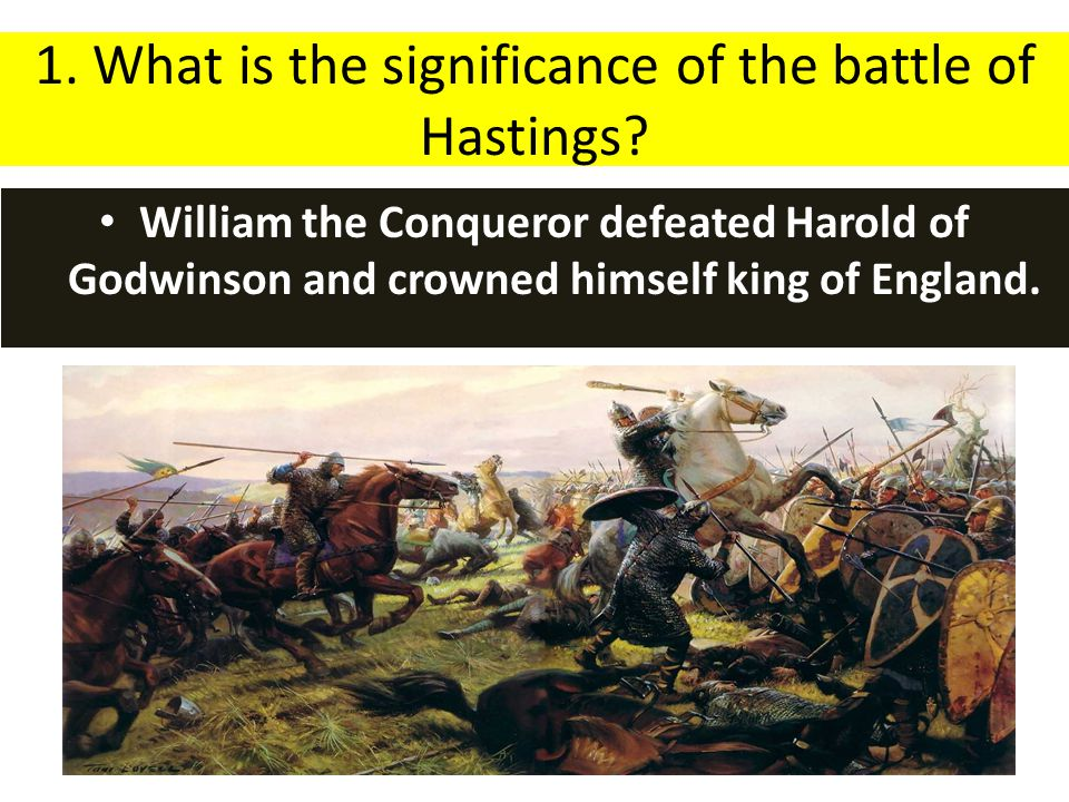 1. What is the significance of the battle of Hastings