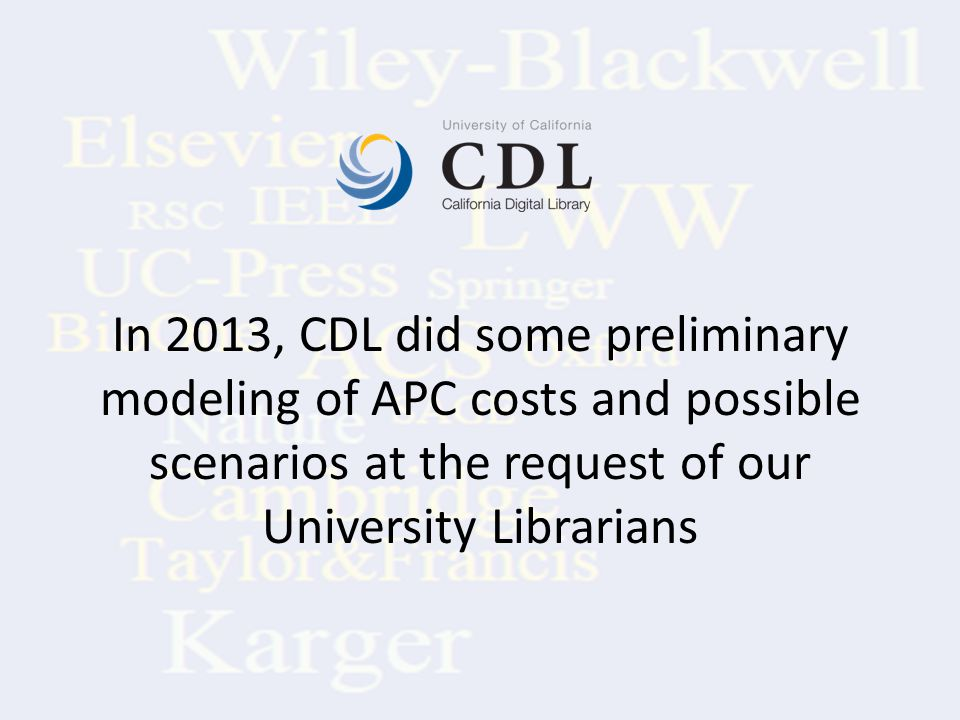 In 2013, CDL did some preliminary modeling of APC costs and possible scenarios at the request of our University Librarians