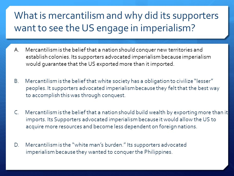 What is mercantilism and why did its supporters want to see the US engage in imperialism